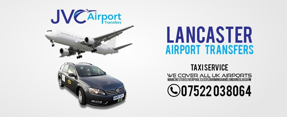 Airports taxis in Lancaster by JVC Airport Transfers